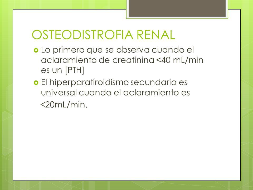 OSTEODISTROFIA RENAL Lo primero que se observa cuando el aclaramiento de creatinina <40 mL/min es un [PTH]